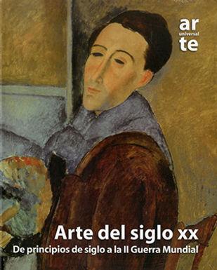ARTE UNIVERSAL: ARTE DEL SIGLO XX. DE PRINCIPIOS DE SIGLO A LA II GUERRA MUNDIAL