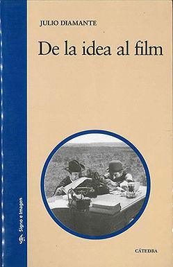 DE LA IDEA AL FILM. EL GUION CINEMATOGRÁFICO: NARRACIÓN Y CONSTRUCCIÓN