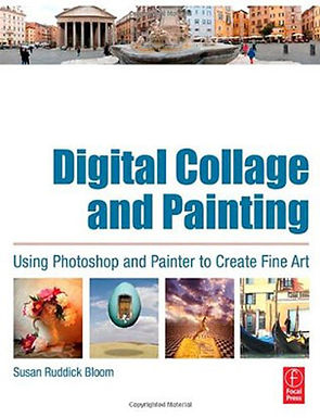 DIGITAL COLLAGE AND PAINTING : USING PHOTOSHOP AND PAINTER TO CREATE FINE ART