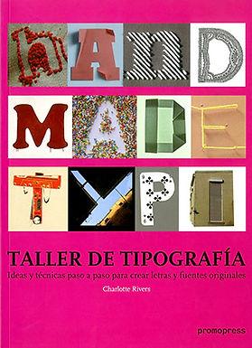 TALLER DE TIPOGRAFÍA: IDEAS Y TÉCNICAS PASO A PASO PARA CREAR LETRAS Y FUENTES ORIGINALES