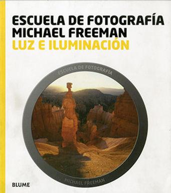 ESCUELA DE FOTOGRAFÍA MICHAEL FREEMAN : LUZ E ILUMINACIÓN