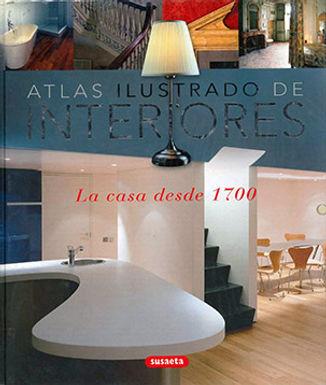 ATLAS ILUSTRADO DE INTERIORES: LA CASA DESDE 1700