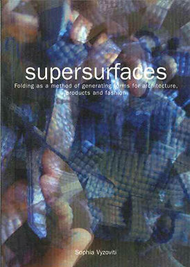 SUPERSURFACES. FOLDING AS METHOD OF GENERATING FORMS FOR ARCHITECTURE, PRODUCTS AND FASHION