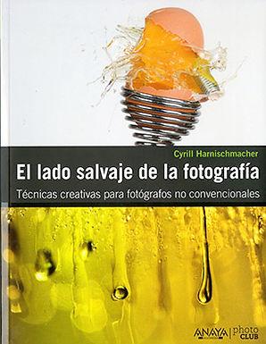EL LADO SALVAJE DE LA FOTOGRAFÍA: TÉCNICAS CREATIVAS PARA FOTÓGRAFOS NO CONVENCIONALES