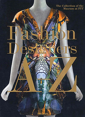 FASHION DESIGNERS A-Z : THE COLLECTION OF THE MUSEUM AT FIT