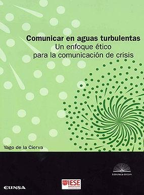 COMUNICAR EN AGUAS TURBULENTAS : UN ENFOQUE ÉTICO PARA LA COMUNICACIÓN DE CRISIS