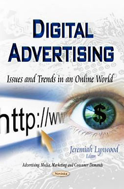DIGITAL ADVERTISING : ISSUES AND TRENDS IN AN ONLINE WORLD