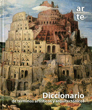ARTE UNIVERSAL: DICCIONARIO DE TÉRMINOS ARTÍSTICOS Y ARQUITECTÓNICOS