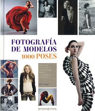 FOTOGRAFÍA DE MODELOS: 1000 POSES, UNA GUÍA PRÁCTICA E INSPIRADORA PARA EL FOTÓGRAFO Y LA MODELO