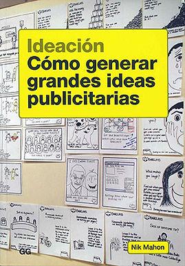 IDEACIÓN: CÓMO GENERAR GRANDES IDEAS PUBLICITARIAS
