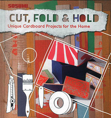 CUT, FOLD & HOLD: UNIQUE CARDBOARD PROJECTS FOR THE HOME