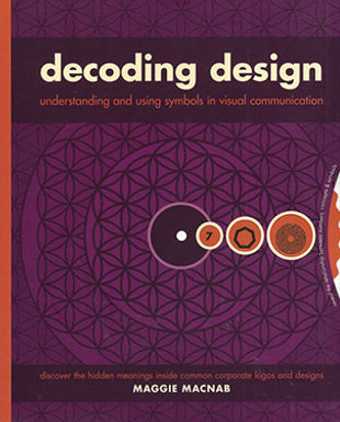 DECODING DESIGN : UNDERSTANDING AND USING SYMBOLS IN VISUAL COMMUNICATION: DISCOVER THE HIDDEN MEANI