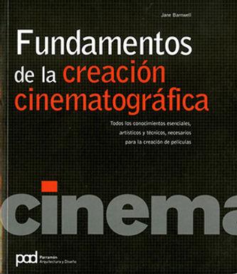 FUNDAMENTOS DE LA CREACIÓN CINEMATOGRÁFICA: TODOS LOS CONOCIMIENTOS ESENCIALES, ARTÍSTICOS Y TÉCNICO