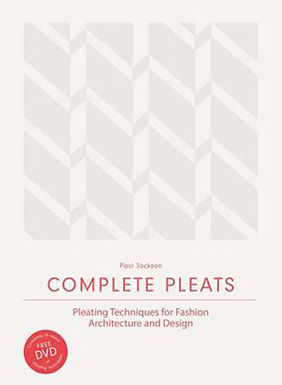 COMPLETE PLEATS: PLEATING TECHNIQUES FOR FASHION, ARCHITECTURE AND DESIGN.