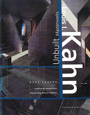 LOUIS I. KAHN : UNBUILT MASTERWORKS