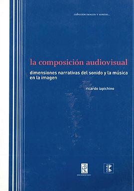 LA COMPOSICIÓN AUDIOVISUAL: DIMENSIONES NARRATIVAS DEL SONIDO Y LA MÚSICA EN LA IMAGEN