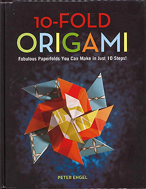 10-FOLD ORIGAMI : FABULOUS PAPERFOLDS YOU CAN MAKE IN JUST 10 STEPS!