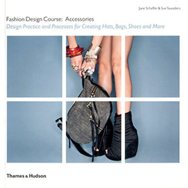 FASHION DESIGN COURSE ACCESSORIES : DESIGN PRACTICE AND PROCESSES FOR CREATING HATS, BAGS, SHOES AND