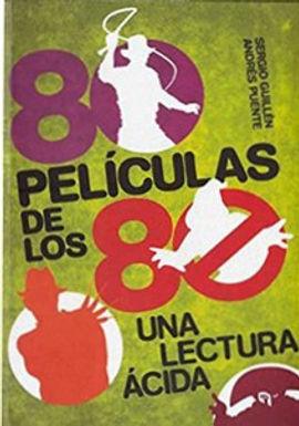 80 PELÍCULAS DE LOS 80 : UNA LECTURA ÁCIDA