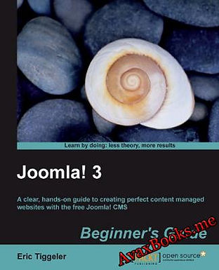 JOOMLA! 3 BEGINNER'S GUIDE : A CLEAR, HANDS-ON GUIDE TO CREATING PERFECT CONTENT MANAGED WEBSITE