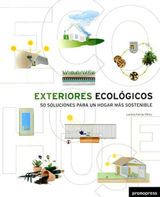 EXTERIORES ECOLÓGICOS: 50 SOLUCIONES PARA UN HOGAR MÁS SOSTENIBLE