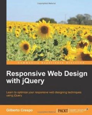 RESPONSIVE WEB DESIGN WITH JQUERY : LEARN TO OPTIMIZE YOUR RESPONSIVE WEB DESIGNING TECHNIQUES USING