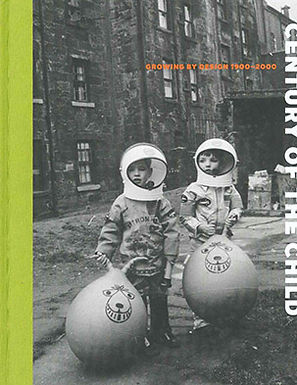 CENTURY OF THE CHILD: GROWING BY DESIGN, 1900-2000