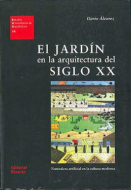 EL JARDÍN EN LA ARQUITECTURA DEL SIGLO XX: NATURALEZA ARTIFICIAL DE LA CULTURA MODERNA