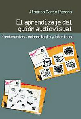 EL APRENDIZAJE DEL GUIÓN AUDIOVISUAL : FUNDAMENTOS, METODOLOGÍA Y TÉCNICAS