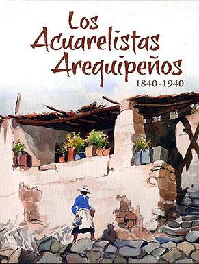 LOS ACUARELISTAS AREQUIPEÑOS 1840-1940