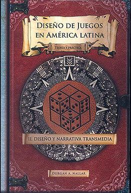 DISEÑO DE JUEGOS EN AMÉRICA LATINA: TEORÍA Y PRÁCTICA II: DISEÑO Y NARRATIVA TRANSMEDIA