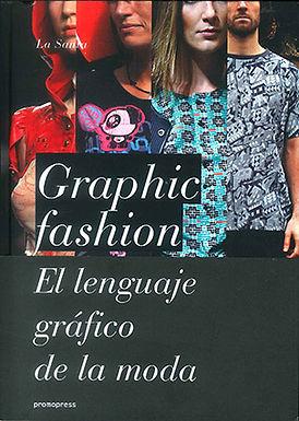 GRAPHIC FASHION: EL LENGUAJE GRÁFICO DE LA MODA = LE LANGAGE GRAP