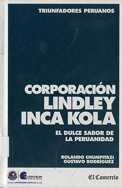 CORPORACIÓN LINDLEY INCA KOLA: EL DULCE SABOR DE LA PERUANIDAD