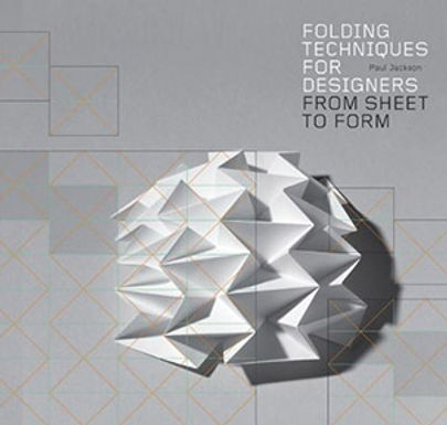 FOLDING TECHNIQUES FOR DESIGNERS : FROM SHEET TO FORM SHEET TO FORM