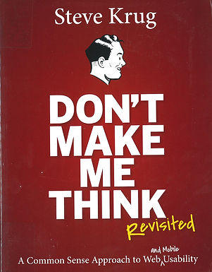 DON'T MAKE ME THINK, REVISITED: A COMMON SENSE APPROACH TO WEB USABILITY