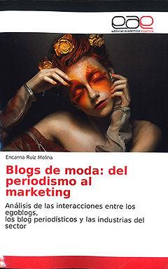 BLOGS DE MODA: DEL PERIODISMO AL MARKETING: ANÁLISIS DE LAS INTERACCIONES ENTRE LOS EGOBLOGS, LOS BL