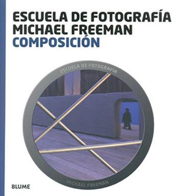 ESCUELA DE FOTOGRAFÍA MICHAEL FREEMAN : COMPOSICIÓN