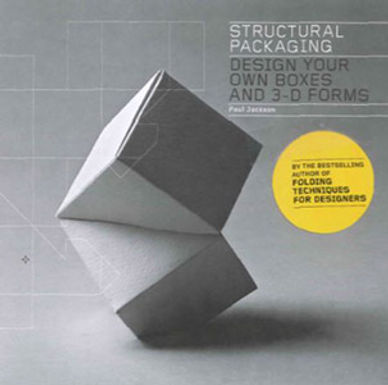 STRUCTURAL PACKAGING : DESIGN YOUR OWN BOXES AND 3-D FORMS