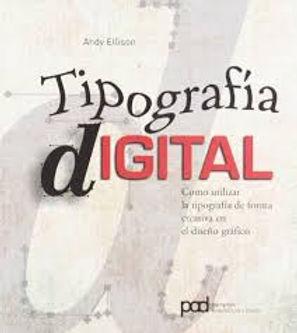GUÍA COMPLETA DE TIPOGRAFÍA DIGITAL : COMO UTILIZAR LA TIPOGRAFÍA DE FORMA CREATIVA EN EL DISEÑO GRÁ