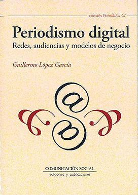 PERIODISMO DIGITAL. REDES, AUDIENCIAS Y MODELOS DE NEGOCIOS