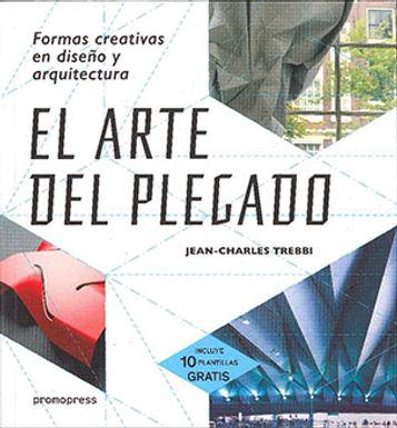 EL ARTE DEL PLEGADO, FORMAS CREATIVAS EN DISEÑO Y ARQUITECTURA