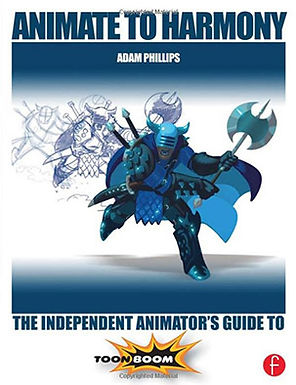 ANIMATE TO HARMONY : THE INDEPENDENT ANIMATOR'S GUIDE TO TOON BOOM