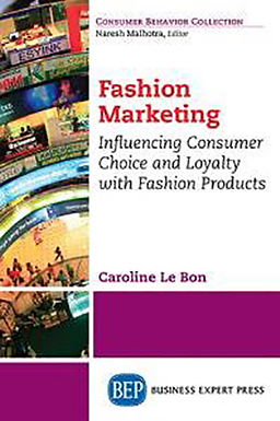 FASHION MARKETING : INFLUENCING CONSUMER CHOICE AND LOYALTY WITH FASHION PRODUCTS