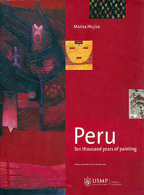PERU TEN THOUSAND YEARS OF PAINTING: FROM CAVE ART TO THE PRESENT DAY
