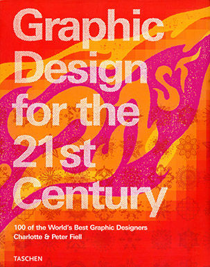 GRAPHIC DESIGN FOR THE 21ST CENTURY : 100 OF THE WORLD´S BEST GRAPHIC DESIGNERS