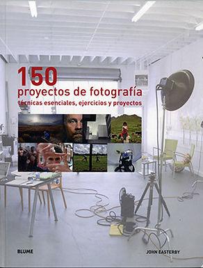 150 PROYECTOS DE FOTOGRAFÍA TÉCNICAS ESENCIALES, EJERCICIOS Y PROYECTOS