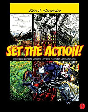 SET THE ACTION! : CREATING BACKGROUNDS FOR COMPELLING STORYTELLING IN ANIMATION, COMICS, AND GAMES