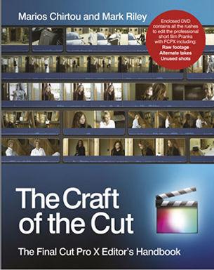 THE CRAFT OF THE CUT : THE FINAL CUT PRO X EDITOR'S HANDBOOK