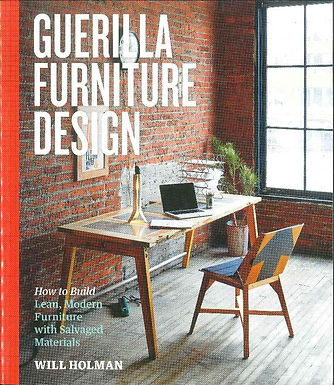 GUERRILLA FURNITURE DESIGN: HOW TO BUILD LEAN, MODERN FURNITURE WITH SALVAGED MATERIALS
