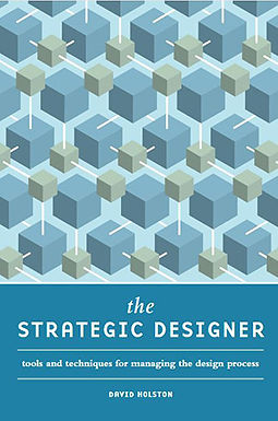THE STRATEGIC DESIGNER : TOOLS AND TECHNIQUES FOR MANAGING THE DESIGN PROCESS